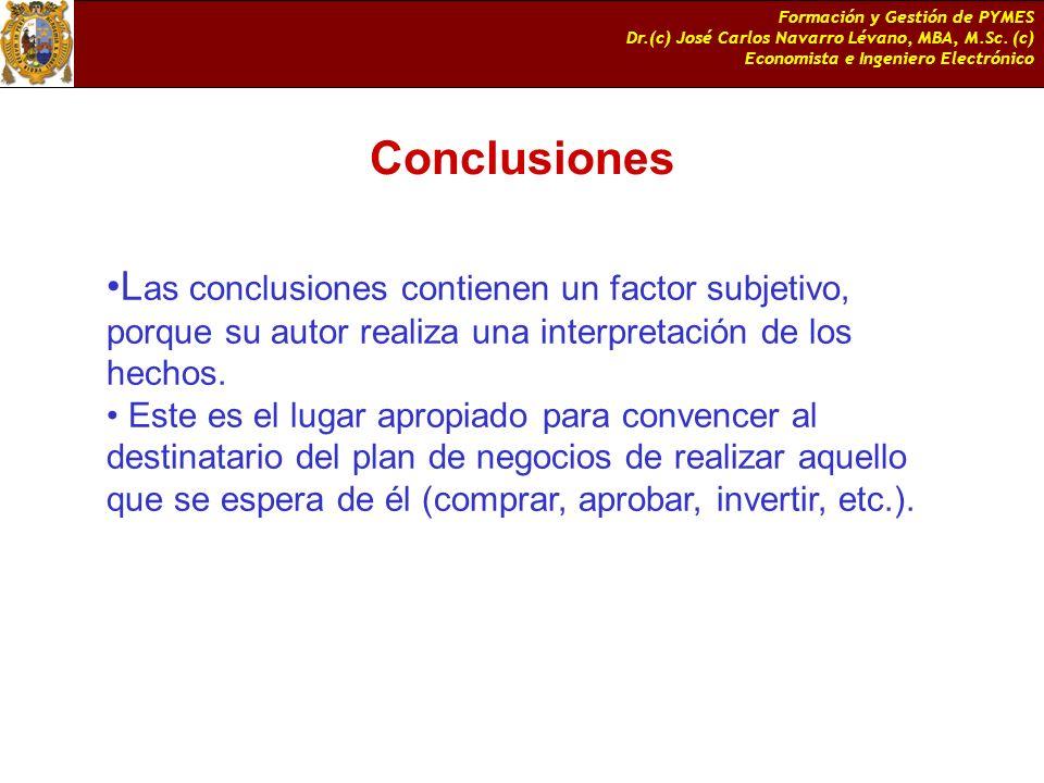 Formación y Gestión de PYMES Dr.(c) José Carlos Navarro Lévano, MBA, M.Sc. (c) Economista e Ingeniero Electrónico Conclusiones L as conclusiones conti