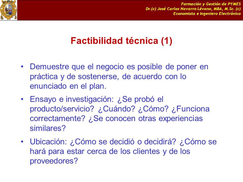 Formación y Gestión de PYMES Dr.(c) José Carlos Navarro Lévano, MBA, M.Sc. (c) Economista e Ingeniero Electrónico Factibilidad técnica (1) Demuestre q