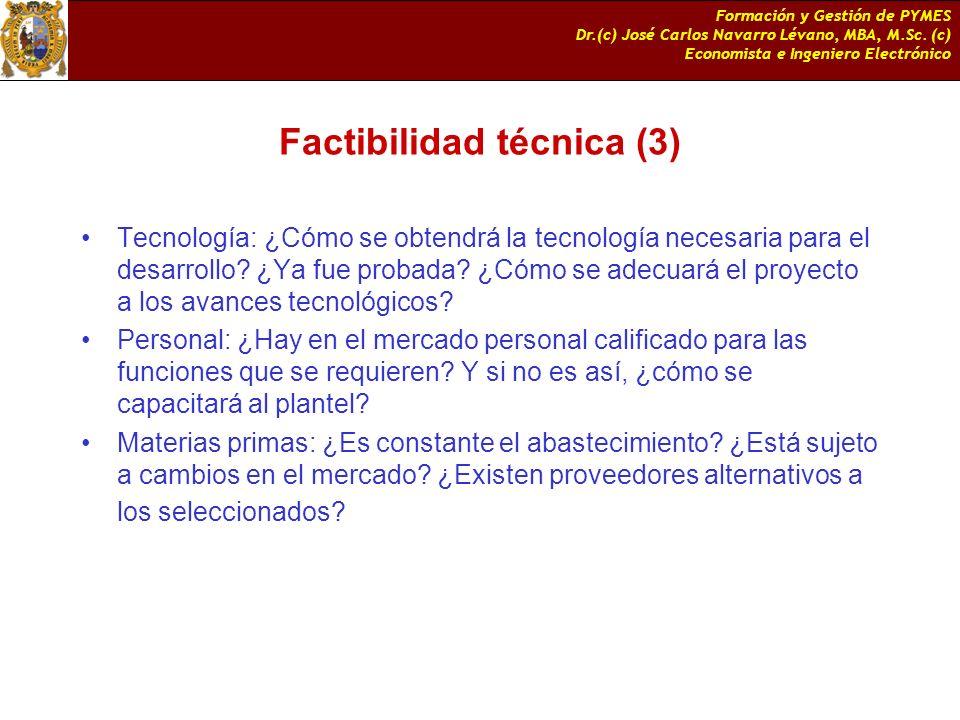 Formación y Gestión de PYMES Dr.(c) José Carlos Navarro Lévano, MBA, M.Sc. (c) Economista e Ingeniero Electrónico Factibilidad técnica (3) Tecnología: