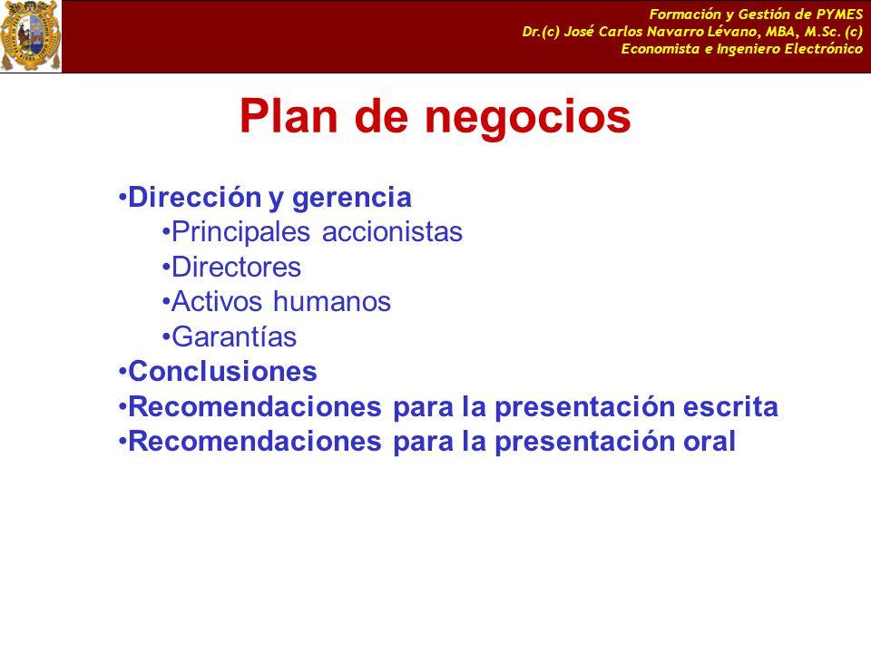 Formación y Gestión de PYMES Dr.(c) José Carlos Navarro Lévano, MBA, M.Sc. (c) Economista e Ingeniero Electrónico Plan de negocios Dirección y gerenci