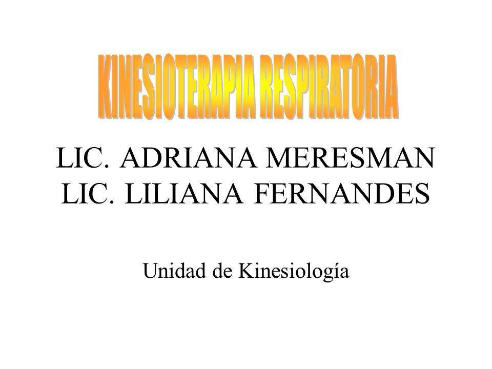 LIC. ADRIANA MERESMAN LIC. LILIANA FERNANDES Unidad de Kinesiología