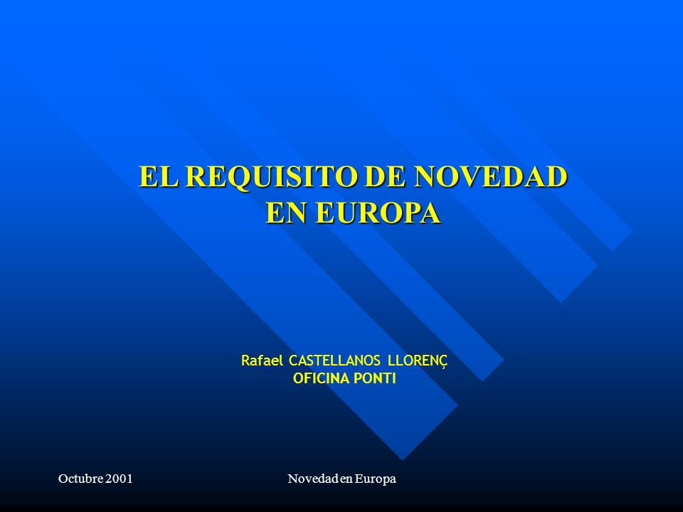 Octubre 2001Novedad en Europa Rafael CASTELLANOS LLORENÇ OFICINA PONTI EL REQUISITO DE NOVEDAD EN EUROPA
