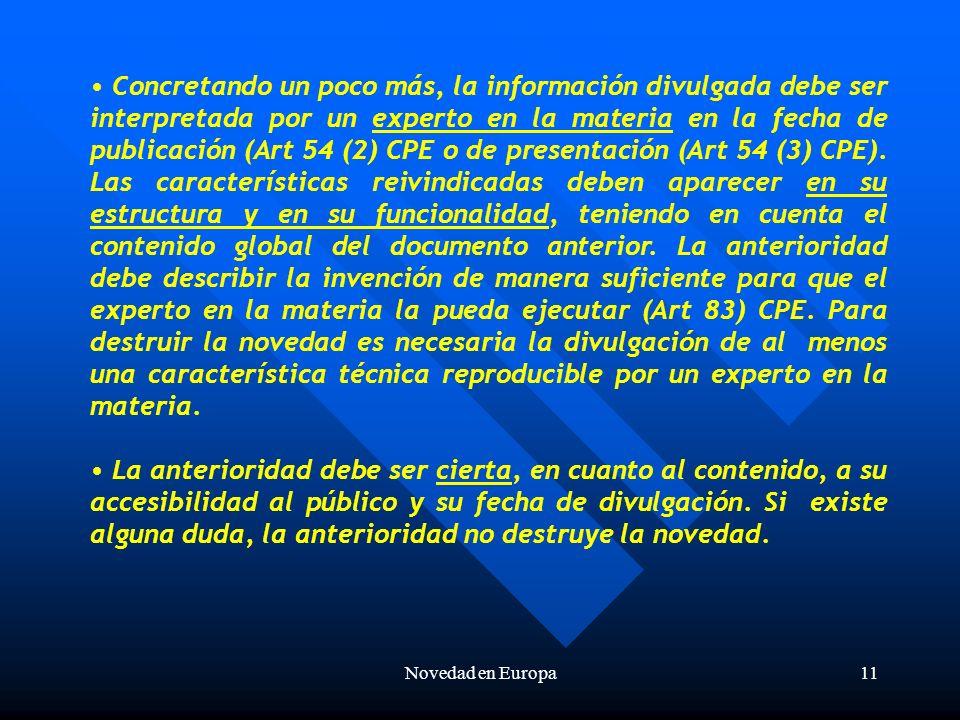 Novedad en Europa11 Concretando un poco más, la información divulgada debe ser interpretada por un experto en la materia en la fecha de publicación (Art 54 (2) CPE o de presentación (Art 54 (3) CPE).