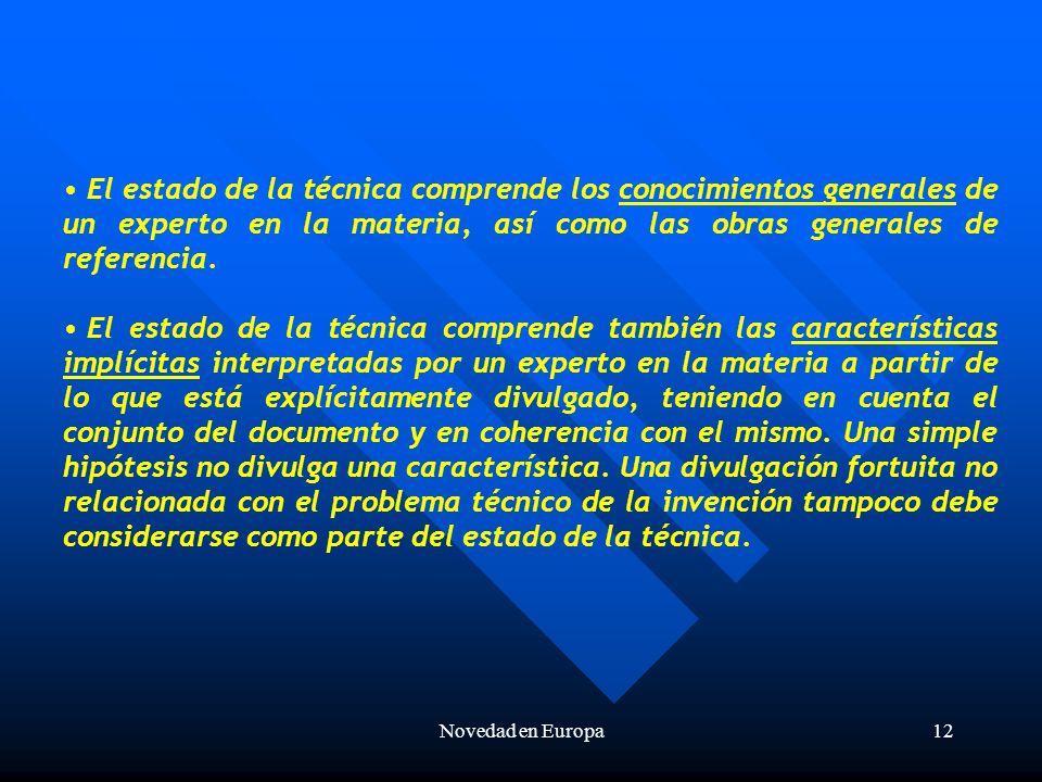 Novedad en Europa12 El estado de la técnica comprende los conocimientos generales de un experto en la materia, así como las obras generales de referencia.