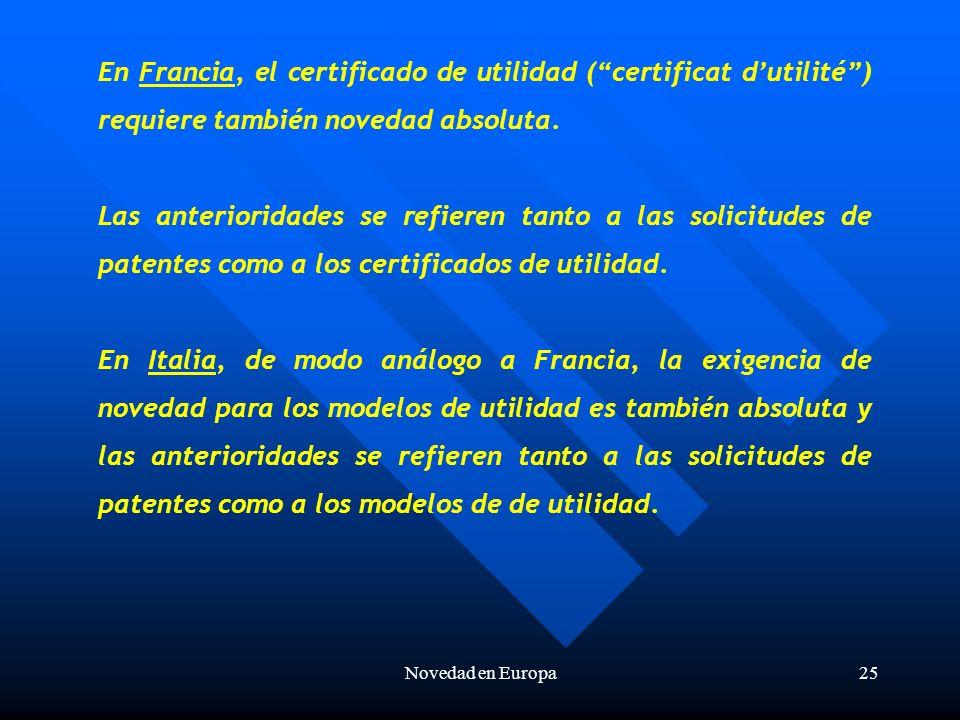 Novedad en Europa25 En Francia, el certificado de utilidad (certificat dutilité) requiere también novedad absoluta.