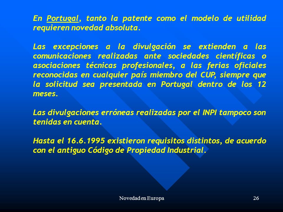 Novedad en Europa26 En Portugal, tanto la patente como el modelo de utilidad requieren novedad absoluta.