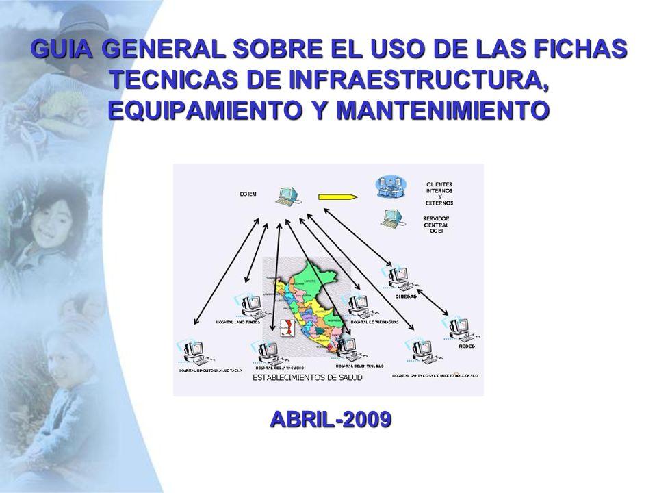 GUIA GENERAL SOBRE EL USO DE LAS FICHAS TECNICAS DE INFRAESTRUCTURA, EQUIPAMIENTO Y MANTENIMIENTO ABRIL-2009