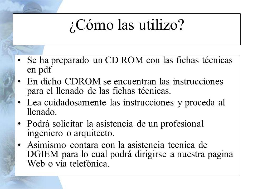 ¿Cómo las utilizo? Se ha preparado un CD ROM con las fichas técnicas en pdf En dicho CDROM se encuentran las instrucciones para el llenado de las fich