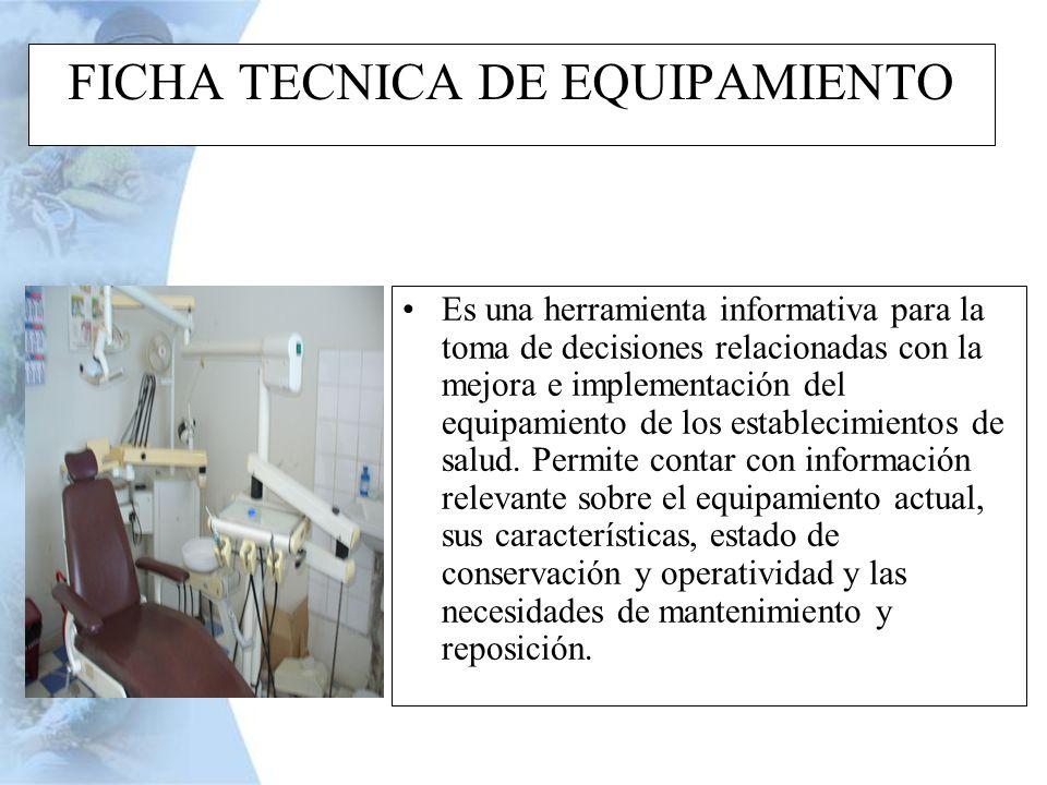 FICHA TECNICA DE EQUIPAMIENTO Es una herramienta informativa para la toma de decisiones relacionadas con la mejora e implementación del equipamiento d