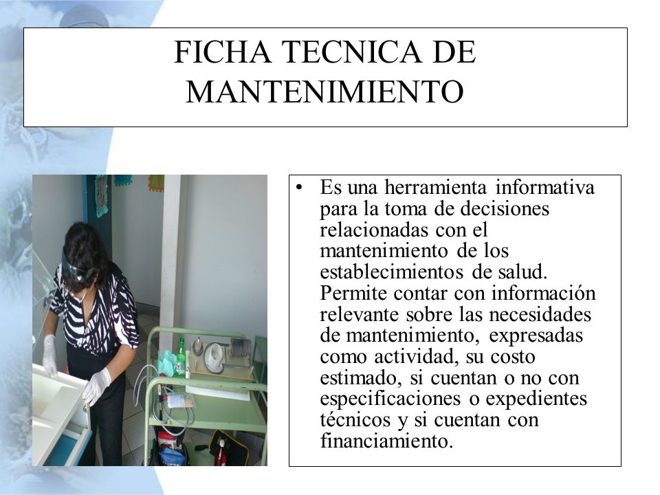 FICHA TECNICA DE MANTENIMIENTO Es una herramienta informativa para la toma de decisiones relacionadas con el mantenimiento de los establecimientos de
