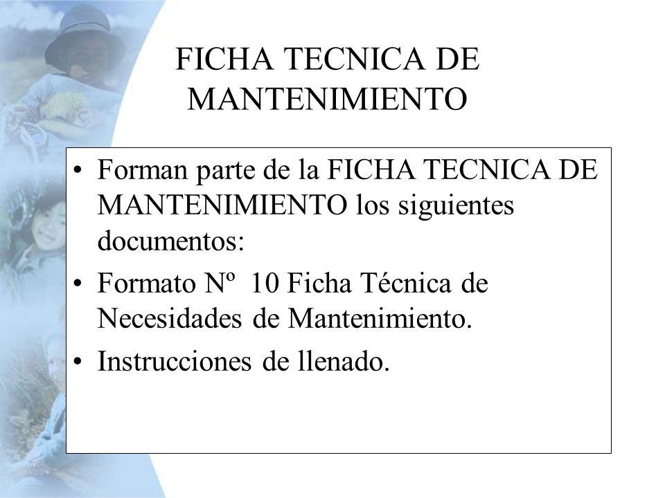 Forman parte de la FICHA TECNICA DE MANTENIMIENTO los siguientes documentos: Formato Nº 10 Ficha Técnica de Necesidades de Mantenimiento. Instruccione