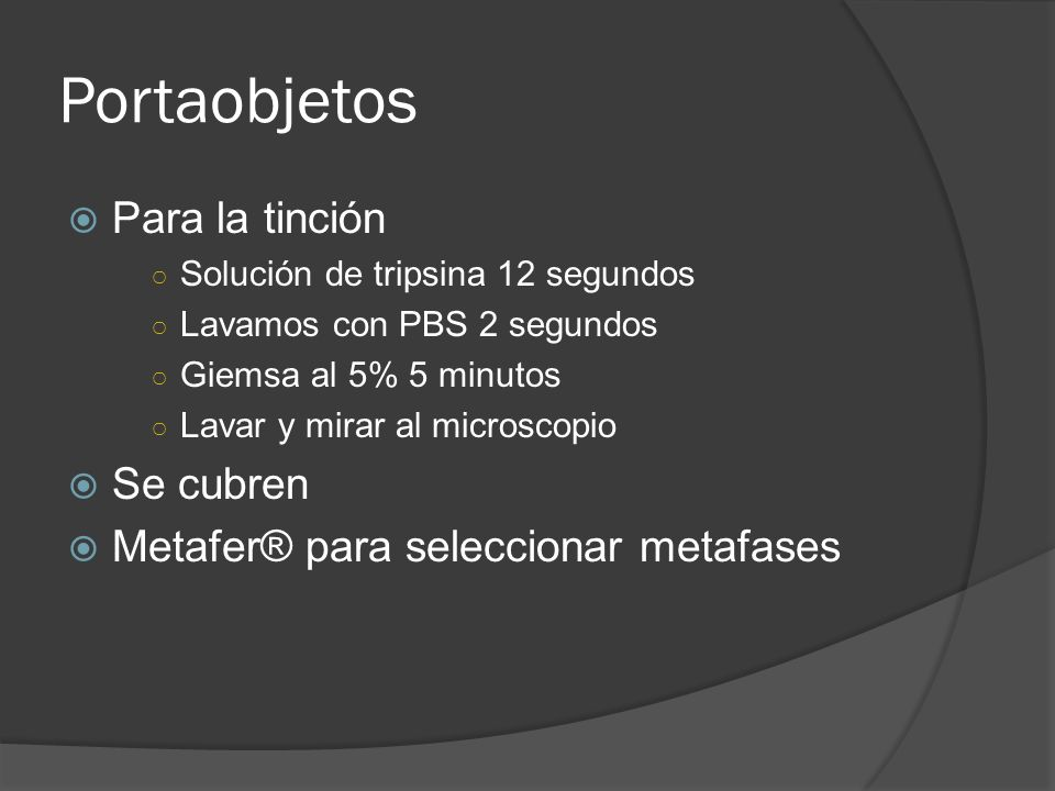 Portaobjetos Para la tinción Solución de tripsina 12 segundos Lavamos con PBS 2 segundos Giemsa al 5% 5 minutos Lavar y mirar al microscopio Se cubren Metafer® para seleccionar metafases