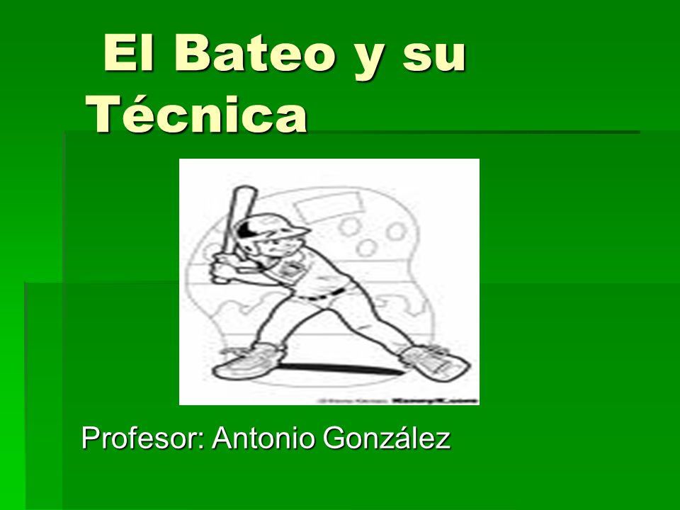 El Bateo y su Técnica El Bateo y su Técnica Profesor: Antonio González