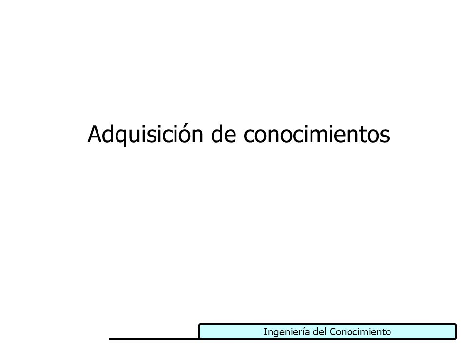 Ingeniería del Conocimiento Técnicas para Educción de Conocimientos (iv) Entrevistas.