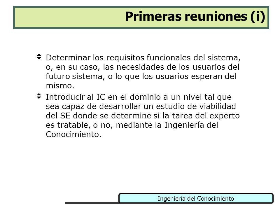 Ingeniería del Conocimiento Primeras reuniones (i) Determinar los requisitos funcionales del sistema, o, en su caso, las necesidades de los usuarios d