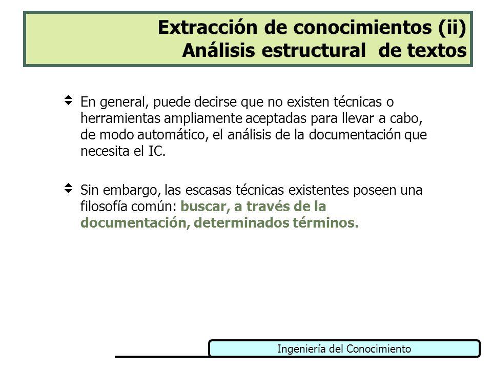 Ingeniería del Conocimiento Extracción de conocimientos (ii) Análisis estructural de textos En general, puede decirse que no existen técnicas o herram