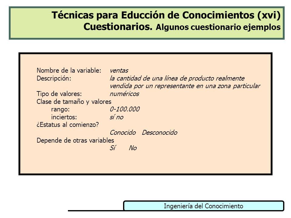 Ingeniería del Conocimiento Técnicas para Educción de Conocimientos (xvi) Cuestionarios. Algunos cuestionario ejemplos Nombre de la variable: ventas D