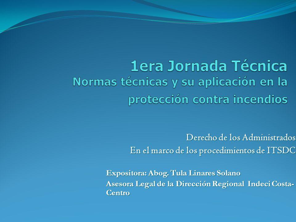 Derecho de los Administrados En el marco de los procedimientos de ITSDC Expositora: Abog. Tula Linares Solano Asesora Legal de la Dirección Regional I