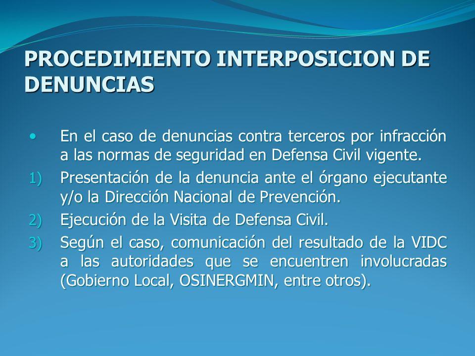 PROCEDIMIENTO INTERPOSICION DE DENUNCIAS En el caso de denuncias contra terceros por infracción a las normas de seguridad en Defensa Civil vigente. En