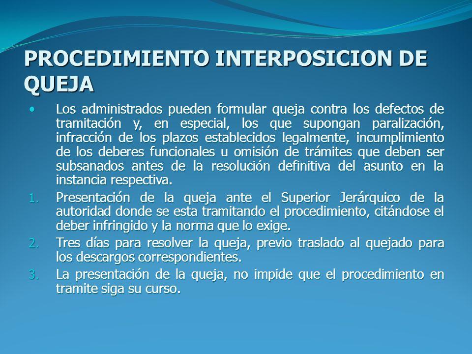PROCEDIMIENTO INTERPOSICION DE QUEJA Los administrados pueden formular queja contra los defectos de tramitación y, en especial, los que supongan paral