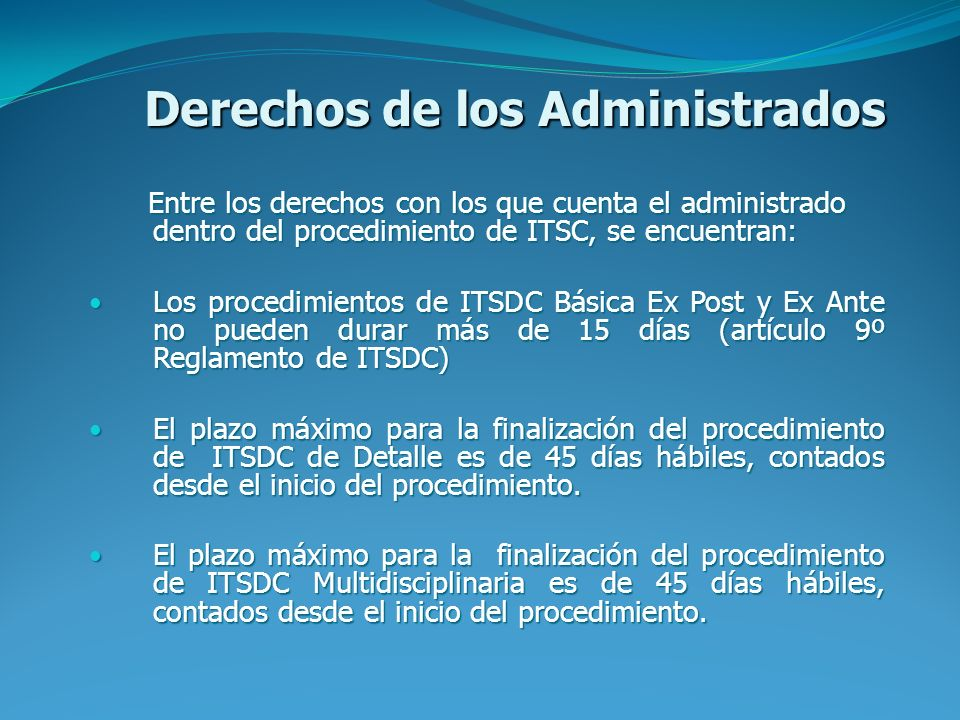 Derechos de los Administrados Entre los derechos con los que cuenta el administrado dentro del procedimiento de ITSC, se encuentran: Los procedimiento