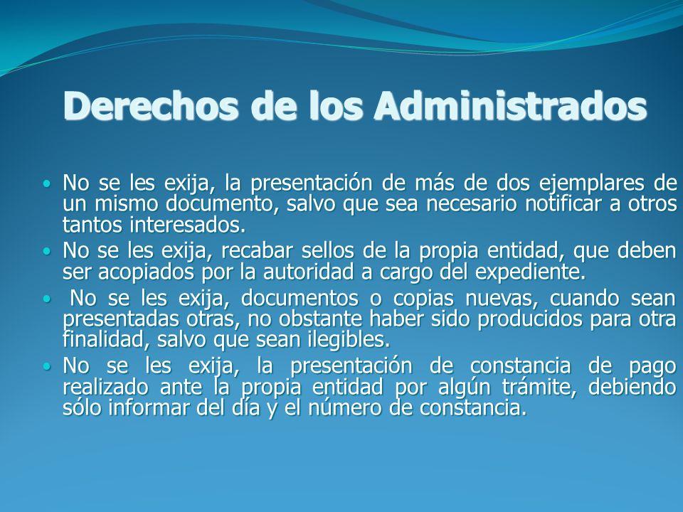 Derechos de los Administrados No se les exija, la presentación de más de dos ejemplares de un mismo documento, salvo que sea necesario notificar a otr