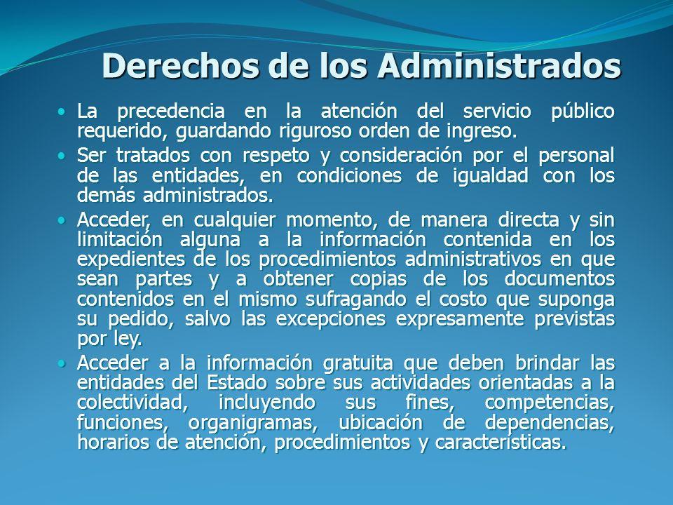Derechos de los Administrados La precedencia en la atención del servicio público requerido, guardando riguroso orden de ingreso. La precedencia en la