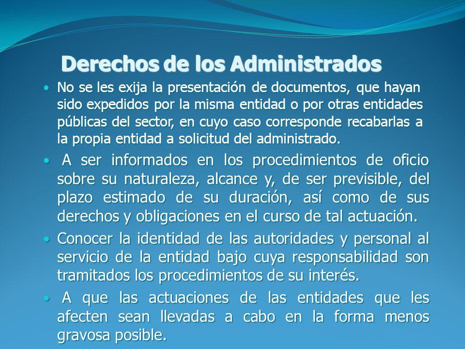 Derechos de los Administrados No se les exija la presentación de documentos, que hayan sido expedidos por la misma entidad o por otras entidades públi