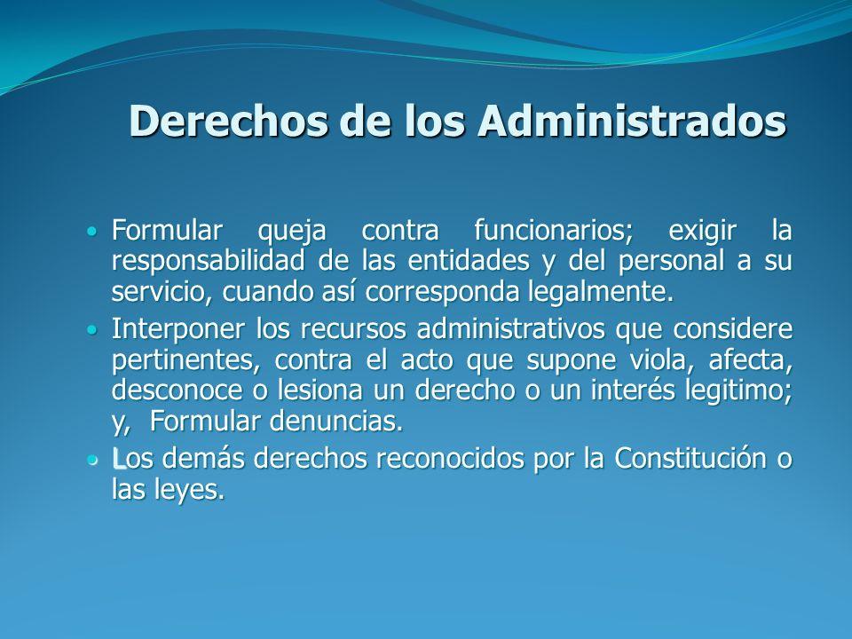 Derechos de los Administrados Formular queja contra funcionarios; exigir la responsabilidad de las entidades y del personal a su servicio, cuando así