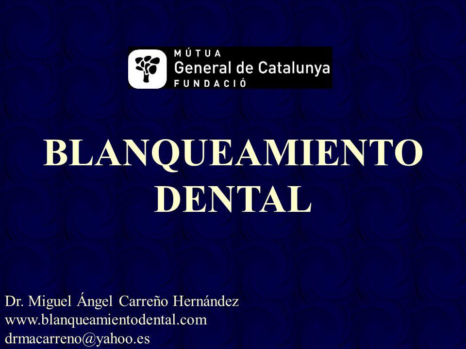 BLANQUEAMIENTO DENTAL Dr. Miguel Ángel Carreño Hernández www.blanqueamientodental.com drmacarreno@yahoo.es