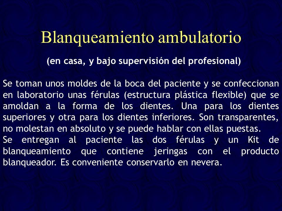 Blanqueamiento ambulatorio (en casa, y bajo supervisión del profesional) Se toman unos moldes de la boca del paciente y se confeccionan en laboratorio
