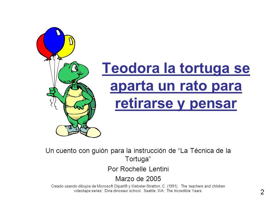 Teodora la tortuga se aparta un rato para retirarse y pensar Un cuento con guión para la instrucción de La Técnica de la Tortuga Por Rochelle Lentini
