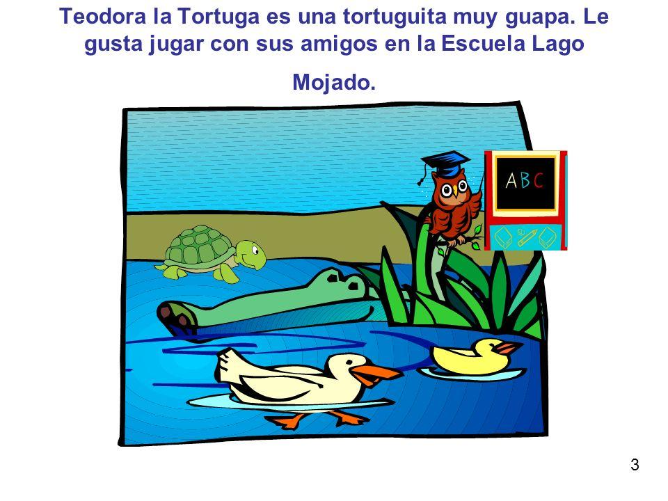 Teodora la Tortuga es una tortuguita muy guapa. Le gusta jugar con sus amigos en la Escuela Lago Mojado. 3