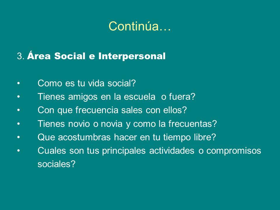 Continúa… 3.Área Social e Interpersonal Como es tu vida social.