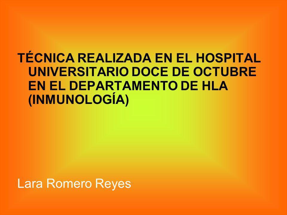 TÉCNICA REALIZADA EN EL HOSPITAL UNIVERSITARIO DOCE DE OCTUBRE EN EL DEPARTAMENTO DE HLA (INMUNOLOGÍA) Lara Romero Reyes