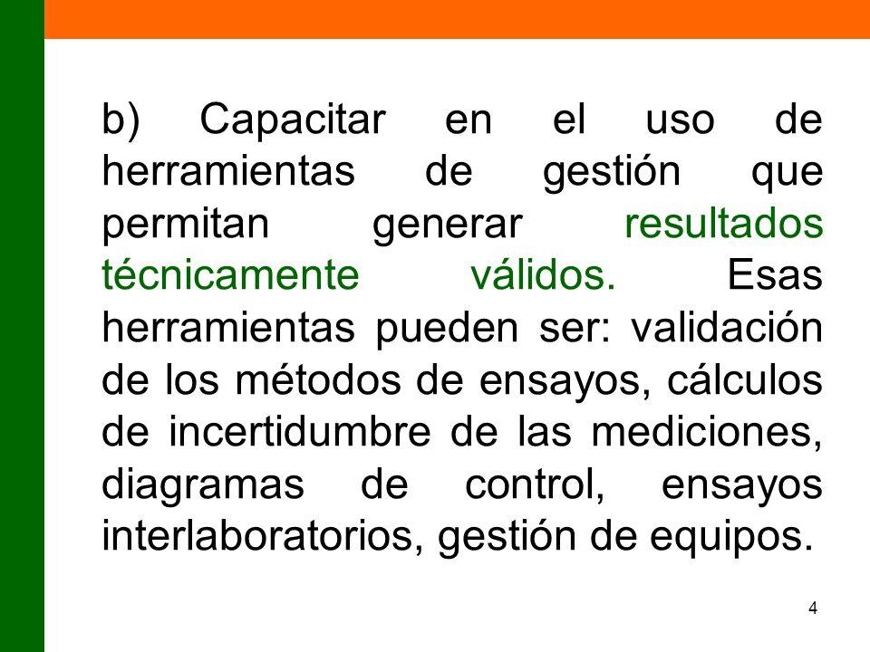 4 b) Capacitar en el uso de herramientas de gestión que permitan generar resultados técnicamente válidos. Esas herramientas pueden ser: validación de