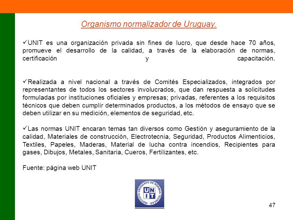 47 Organismo normalizador de Uruguay. UNIT es una organización privada sin fines de lucro, que desde hace 70 años, promueve el desarrollo de la calida