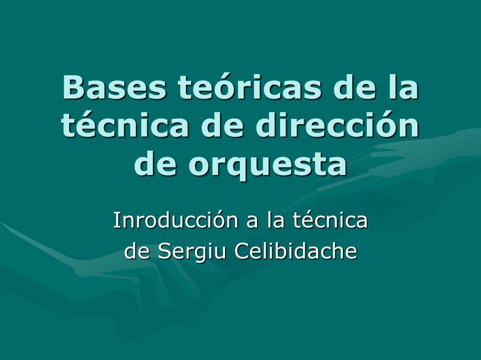 Bases teóricas de la técnica de dirección de orquesta Inroducción a la técnica de Sergiu Celibidache