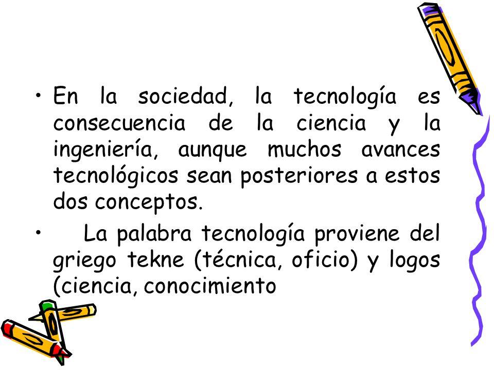 En la sociedad, la tecnología es consecuencia de la ciencia y la ingeniería, aunque muchos avances tecnológicos sean posteriores a estos dos conceptos
