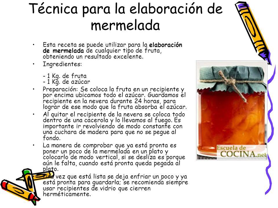 Técnica para la elaboración de mermelada Esta receta se puede utilizar para la elaboración de mermelada de cualquier tipo de fruta, obteniendo un resu