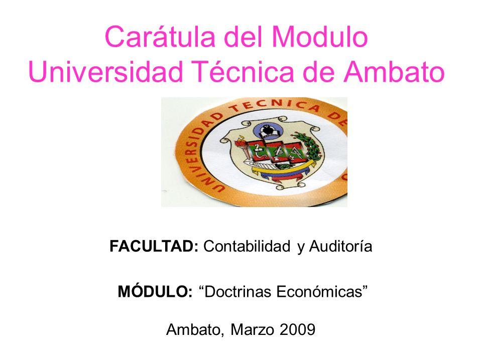 Carátula del Modulo Universidad Técnica de Ambato FACULTAD: Contabilidad y Auditoría MÓDULO: Doctrinas Económicas Ambato, Marzo 2009