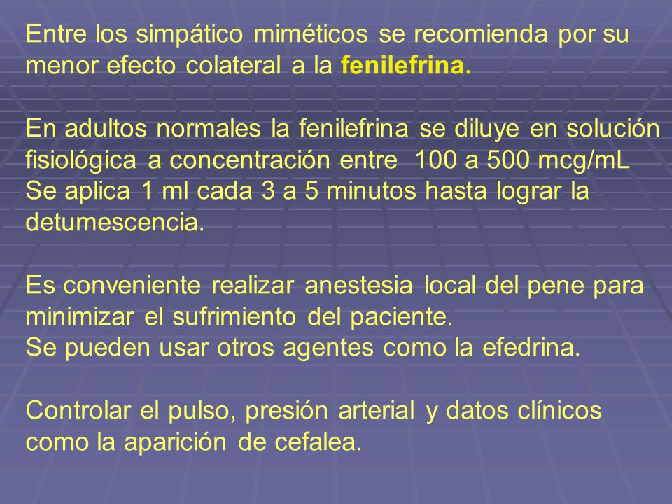 Entre los simpático miméticos se recomienda por su menor efecto colateral a la fenilefrina. En adultos normales la fenilefrina se diluye en solución f