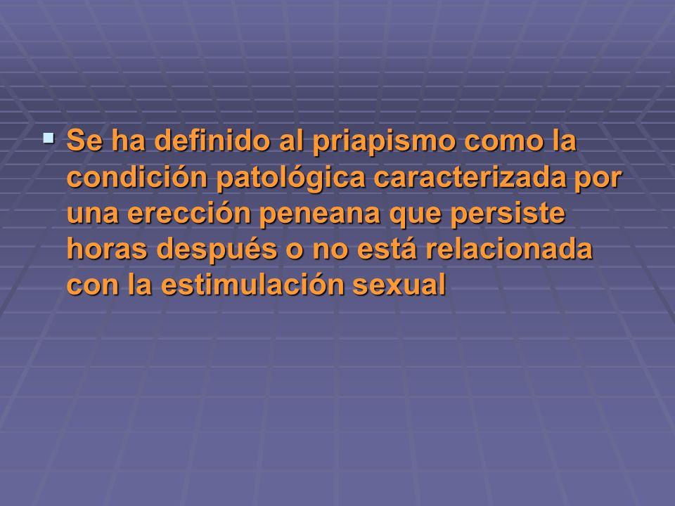 Se ha definido al priapismo como la condición patológica caracterizada por una erección peneana que persiste horas después o no está relacionada con la estimulación sexual Se ha definido al priapismo como la condición patológica caracterizada por una erección peneana que persiste horas después o no está relacionada con la estimulación sexual