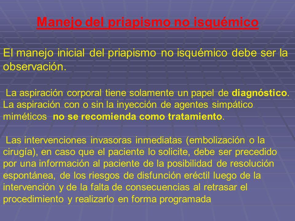Manejo del priapismo no isquémico El manejo inicial del priapismo no isquémico debe ser la observación. La aspiración corporal tiene solamente un pape