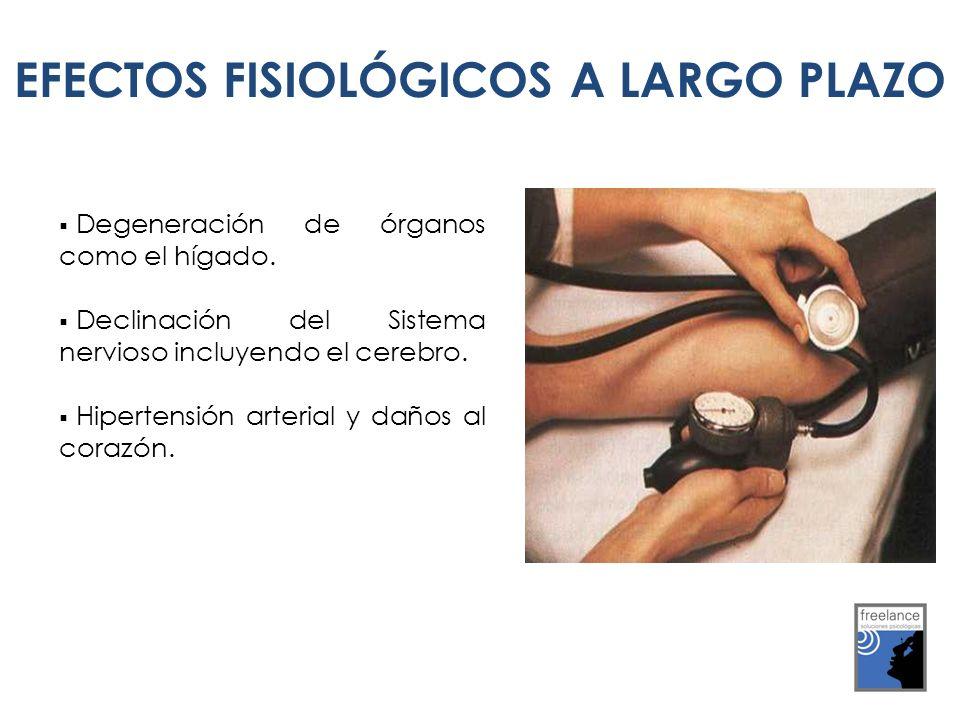 EFECTOS FISIOLÓGICOS A L.P Degeneración de órganos como el hígado. Declinación del Sistema nervioso incluyendo el cerebro. Hipertensión arterial y dañ