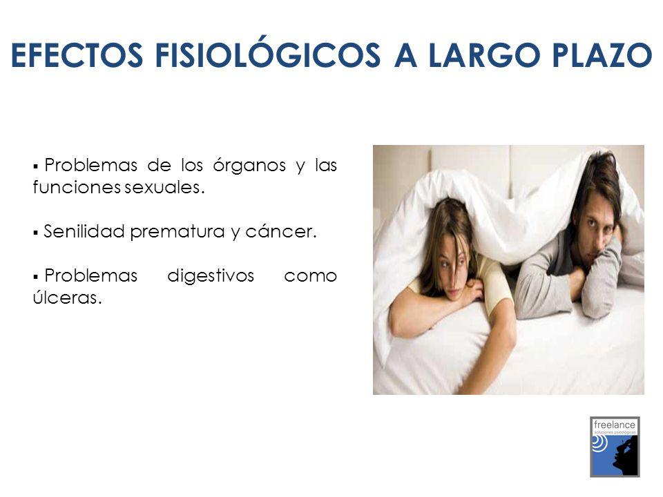 EFECTOS FISIOLÓGICOS A L.P Problemas de los órganos y las funciones sexuales. Senilidad prematura y cáncer. Problemas digestivos como úlceras. EFECTOS