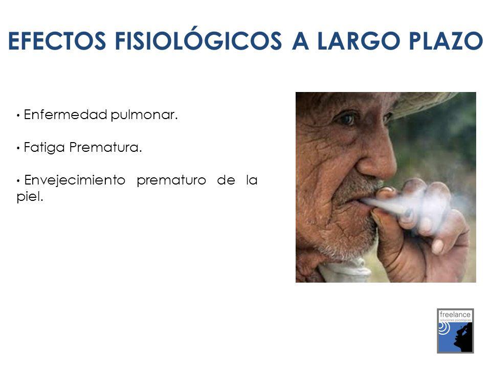 EFECTOS FISIOLÓGICOS A L.P Enfermedad pulmonar. Fatiga Prematura. Envejecimiento prematuro de la piel. EFECTOS FISIOLÓGICOS A LARGO PLAZO