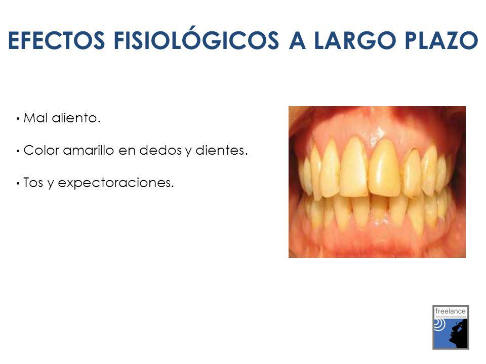 EFECTOS FISIOLÓGICOS A L.P Mal aliento. Color amarillo en dedos y dientes. Tos y expectoraciones. EFECTOS FISIOLÓGICOS A LARGO PLAZO