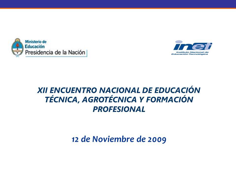 XII ENCUENTRO NACIONAL DE EDUCACIÓN TÉCNICA, AGROTÉCNICA Y FORMACIÓN PROFESIONAL 12 de Noviembre de 2009