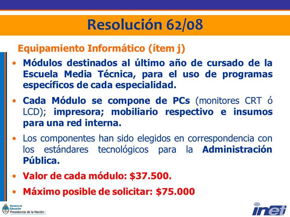 Resolución 62/08 Equipamiento Informático (ítem j) Módulos destinados al último año de cursado de la Escuela Media Técnica, para el uso de programas específicos de cada especialidad.